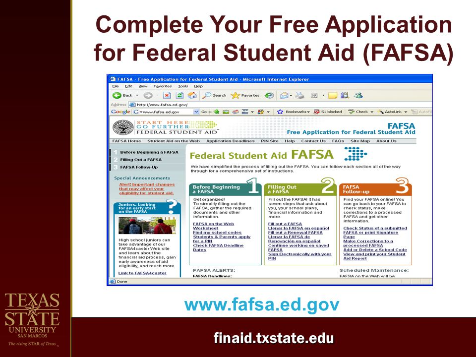 finaid.txstate.edu Complete Your Free Application for Federal Student Aid (FAFSA) www.fafsa.ed.gov