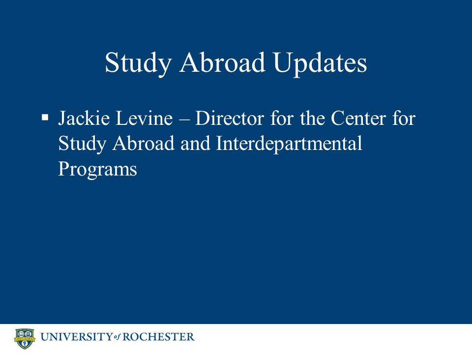 Study Abroad Updates  Jackie Levine – Director for the Center for Study Abroad and Interdepartmental Programs