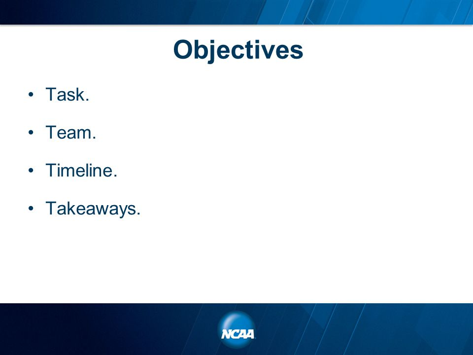 Objectives Task. Team. Timeline. Takeaways.