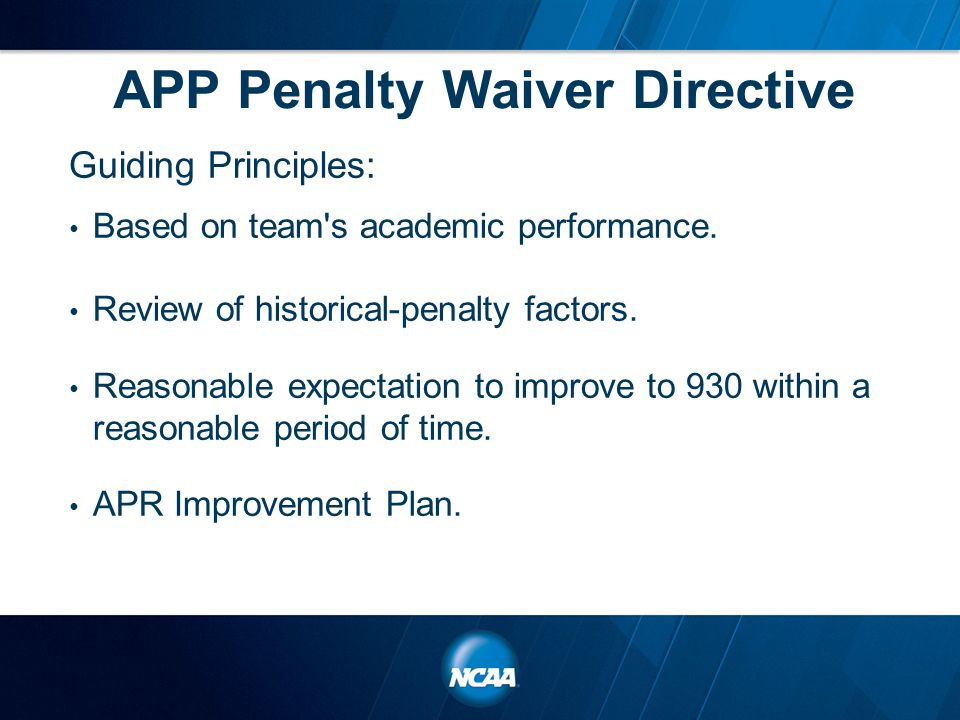 APP Penalty Waiver Directive Guiding Principles: Based on team s academic performance.