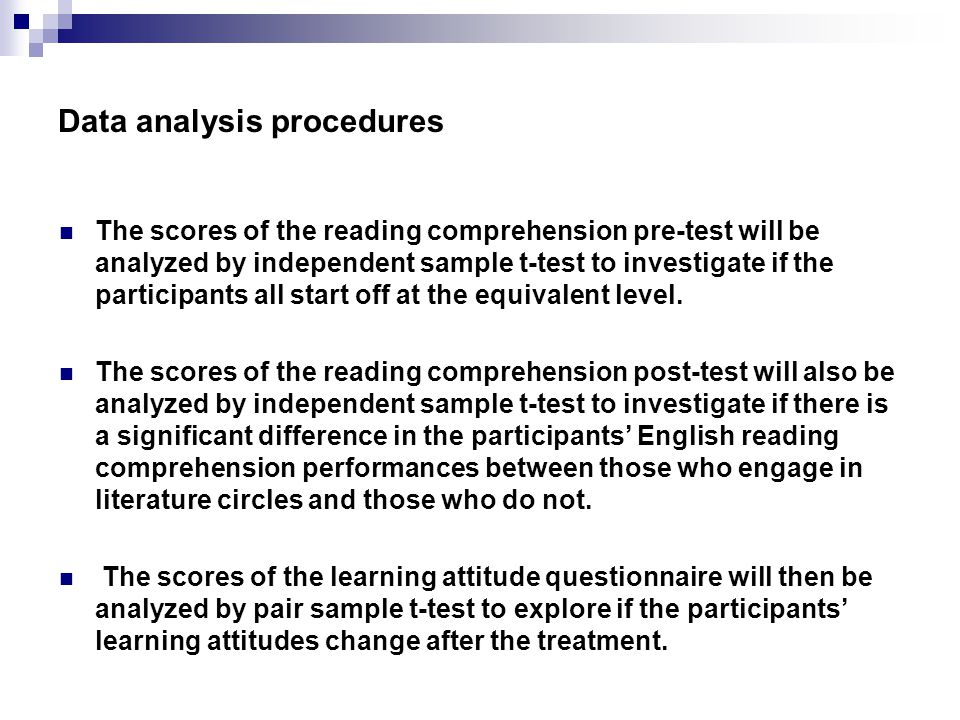 Data analysis procedures The scores of the reading comprehension pre-test will be analyzed by independent sample t-test to investigate if the participants all start off at the equivalent level.
