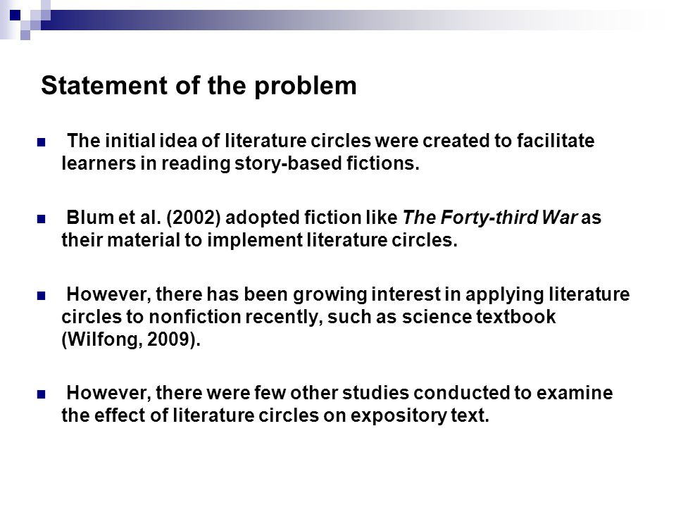 Statement of the problem The initial idea of literature circles were created to facilitate learners in reading story-based fictions.