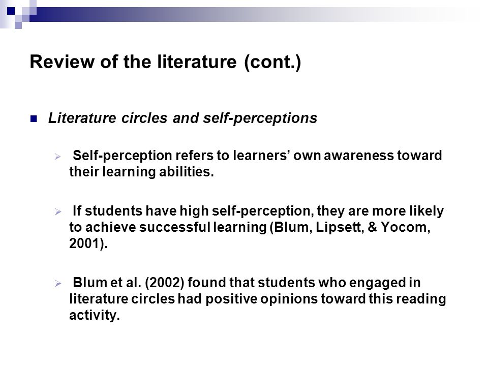 Review of the literature (cont.) Literature circles and self-perceptions  Self-perception refers to learners' own awareness toward their learning abilities.