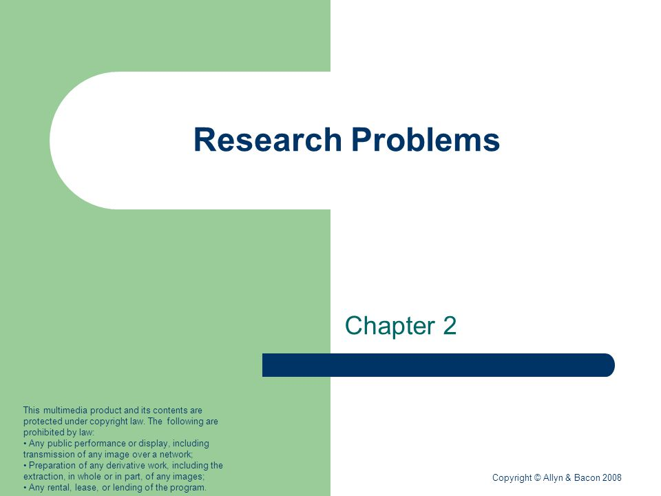 Copyright © Allyn & Bacon 2008 Discussion Topics Research problems Quantitative research problems Qualitative research problems