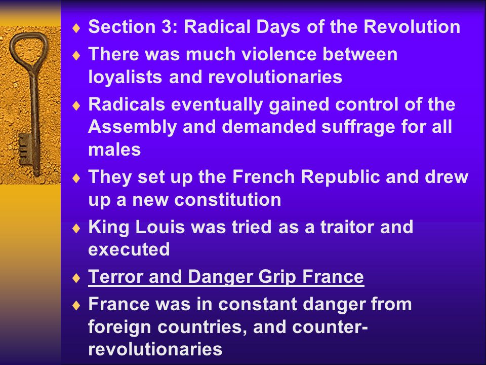  Section 3: Radical Days of the Revolution  There was much violence between loyalists and revolutionaries  Radicals eventually gained control of th