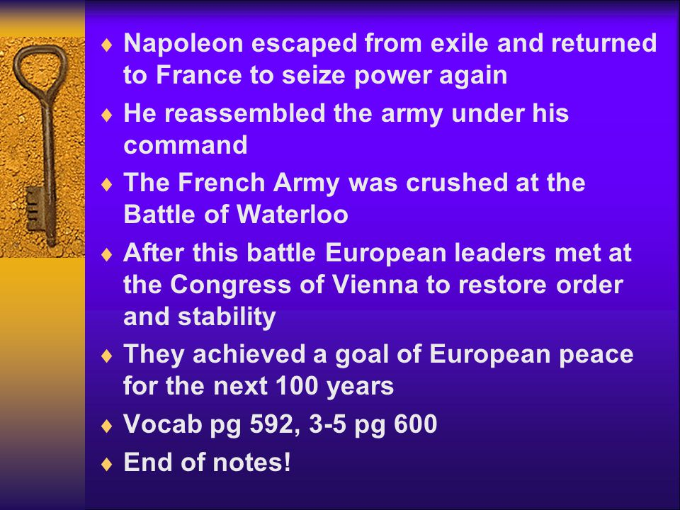  Napoleon escaped from exile and returned to France to seize power again  He reassembled the army under his command  The French Army was crushed at