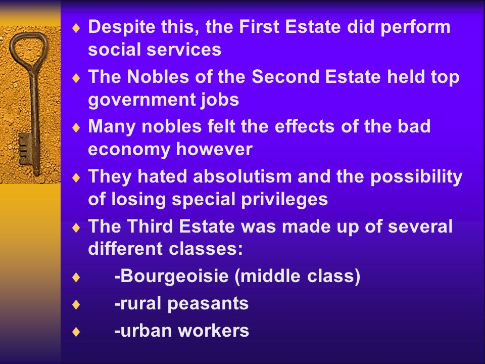  Despite this, the First Estate did perform social services  The Nobles of the Second Estate held top government jobs  Many nobles felt the effects