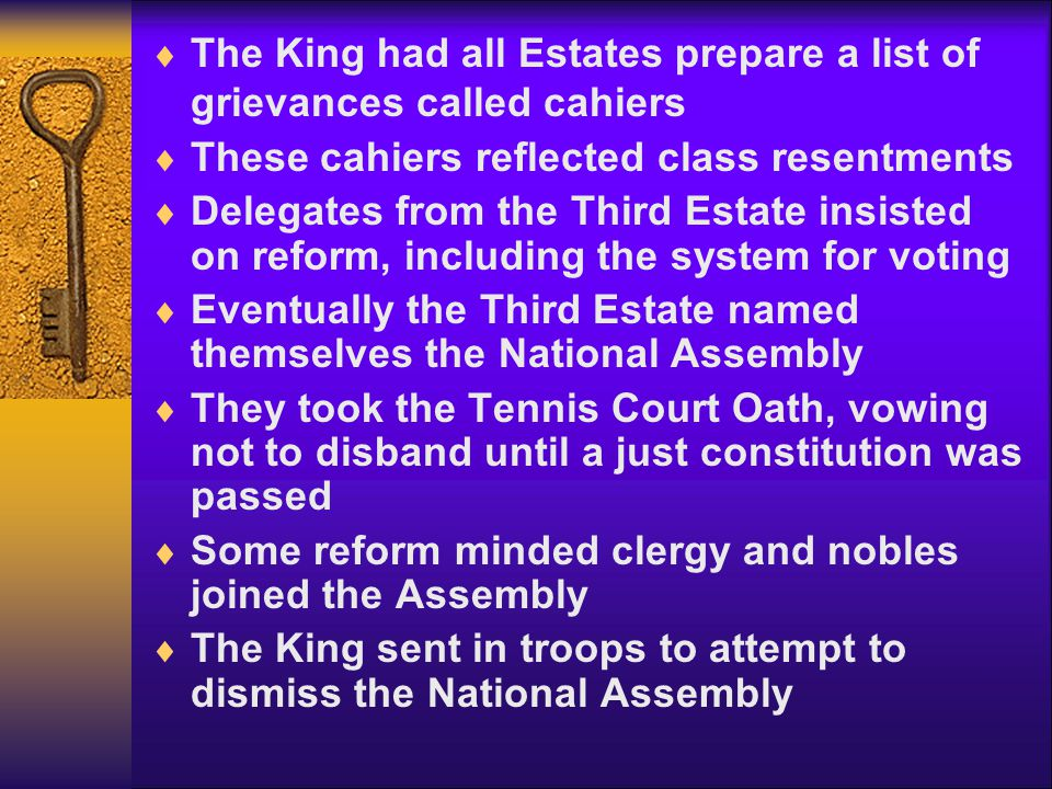  The King had all Estates prepare a list of grievances called cahiers  These cahiers reflected class resentments  Delegates from the Third Estate i