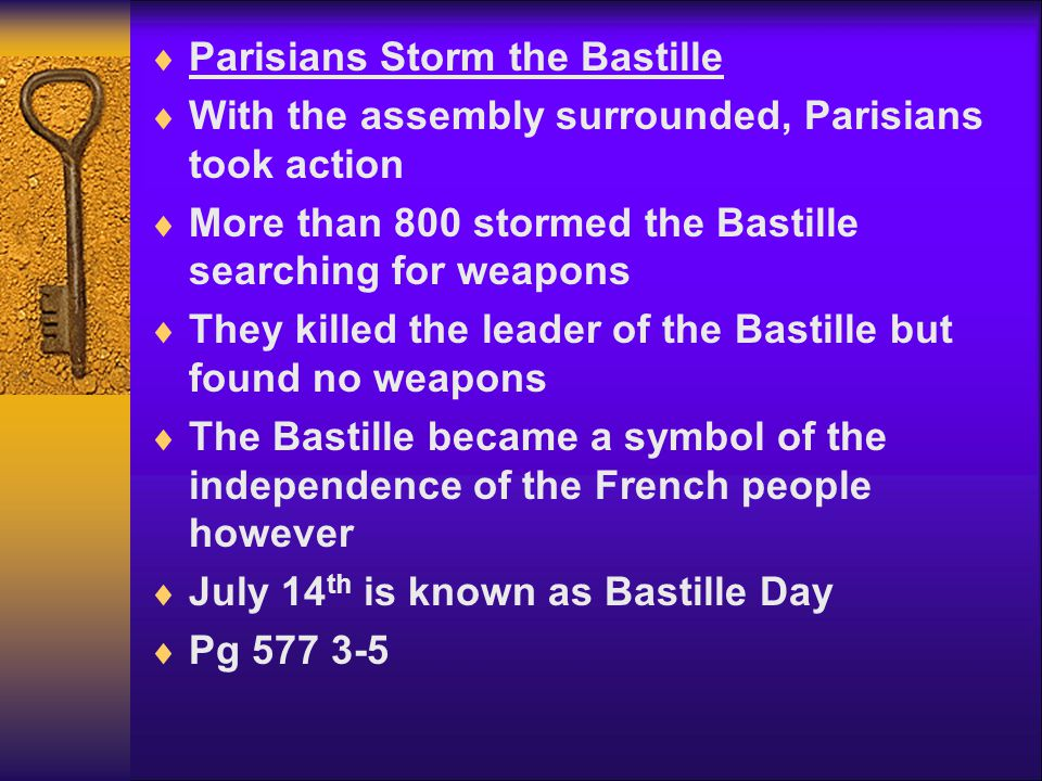  Parisians Storm the Bastille  With the assembly surrounded, Parisians took action  More than 800 stormed the Bastille searching for weapons  They