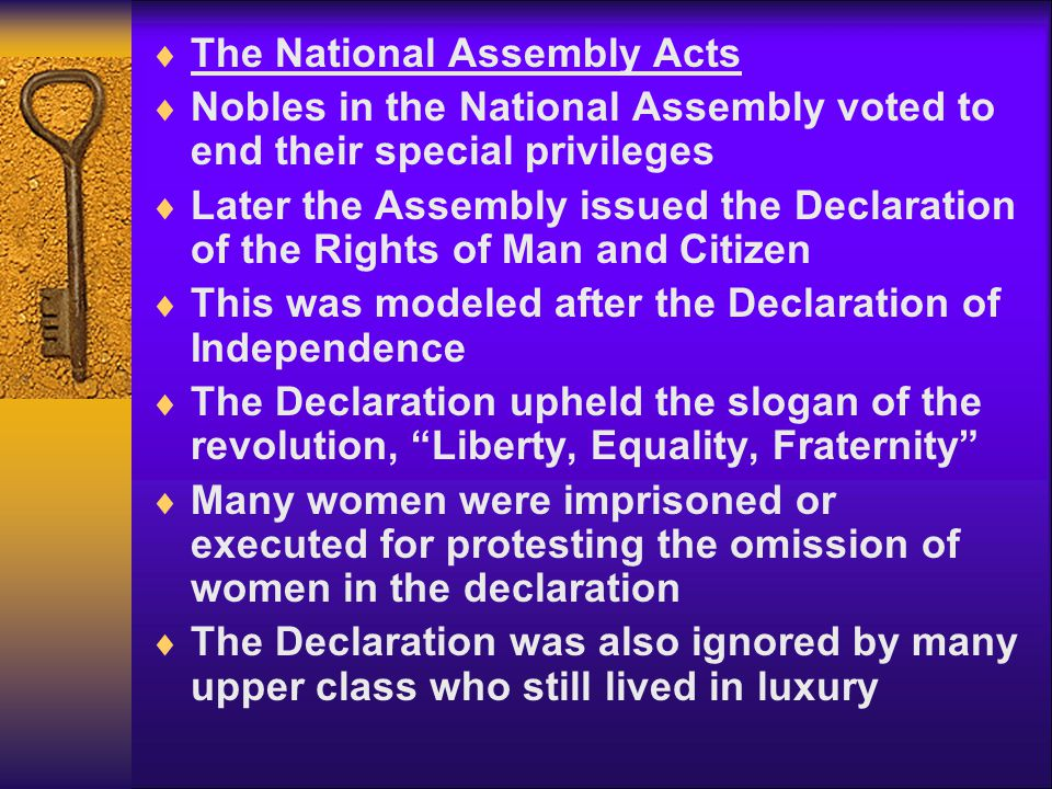 The National Assembly Acts  Nobles in the National Assembly voted to end their special privileges  Later the Assembly issued the Declaration of th