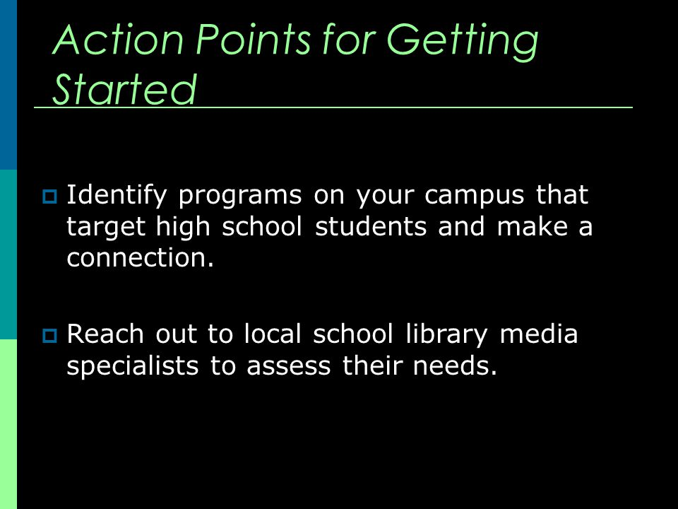 Action Points for Getting Started  Identify programs on your campus that target high school students and make a connection.