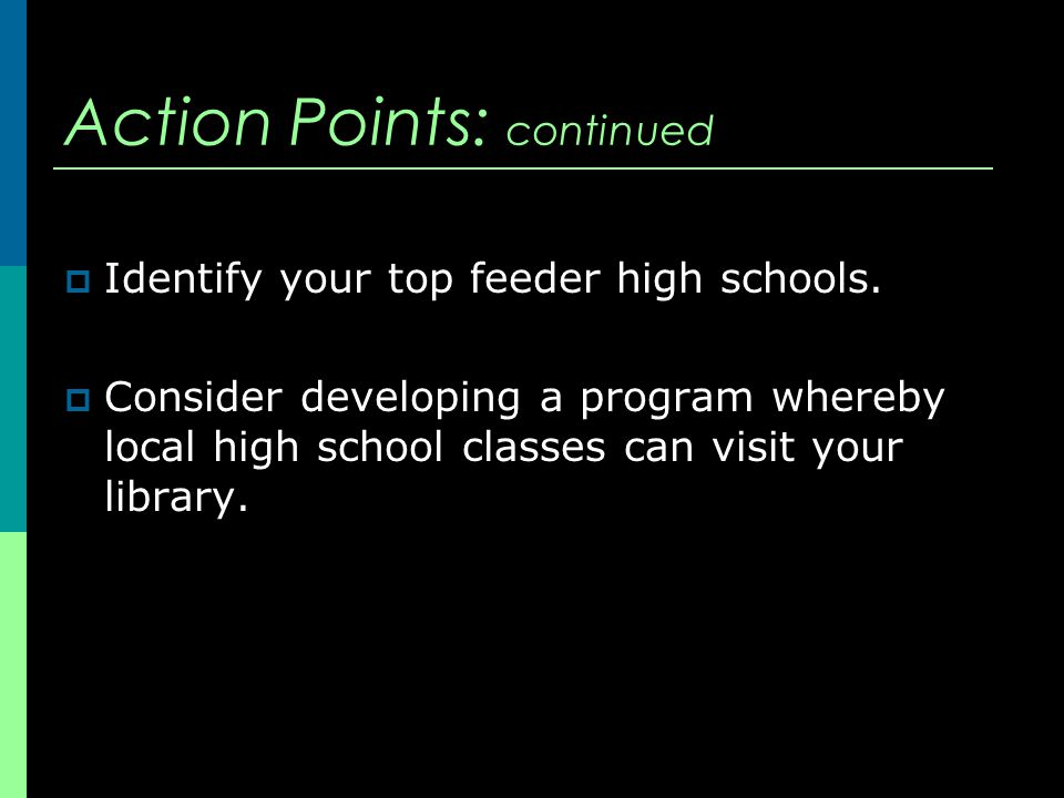 Action Points: continued  Identify your top feeder high schools.