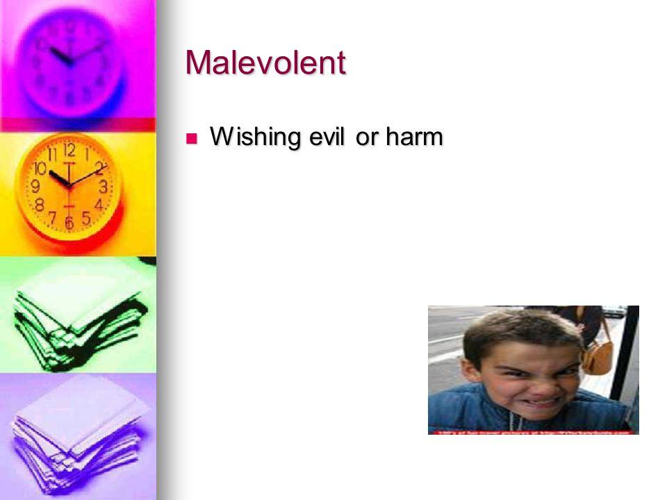 Malevolent Wishing evil or harm Wishing evil or harm