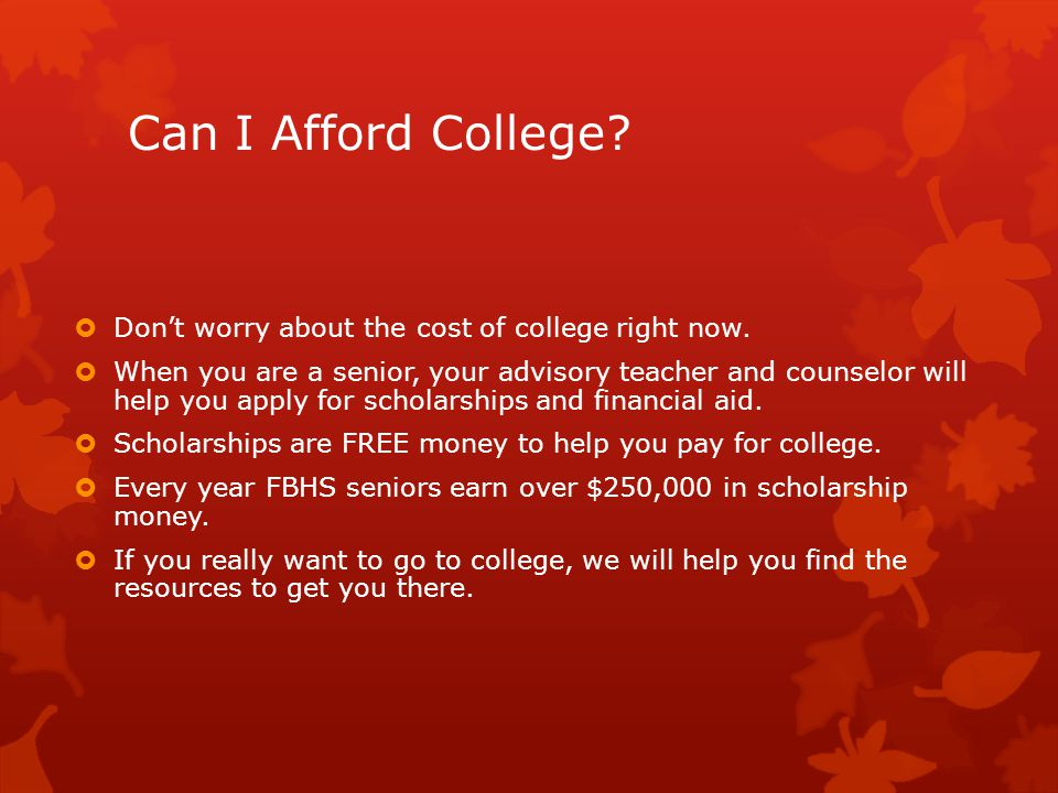 Can I Afford College.  Don't worry about the cost of college right now.