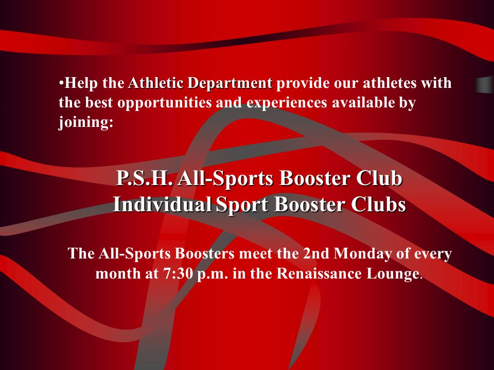 Athletic DepartmentHelp the Athletic Department provide our athletes with the best opportunities and experiences available by joining: P.S.H.