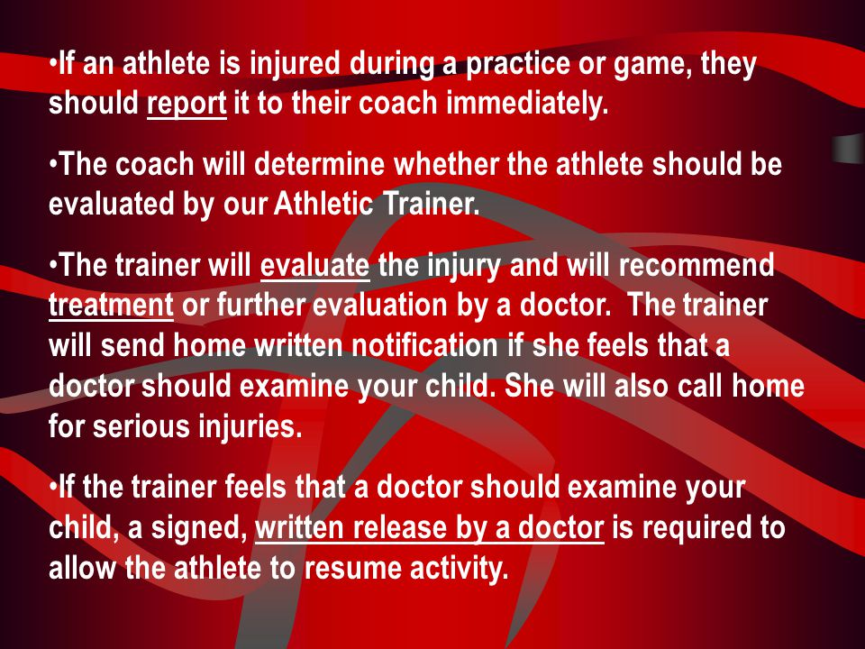 If an athlete is injured during a practice or game, they should report it to their coach immediately.