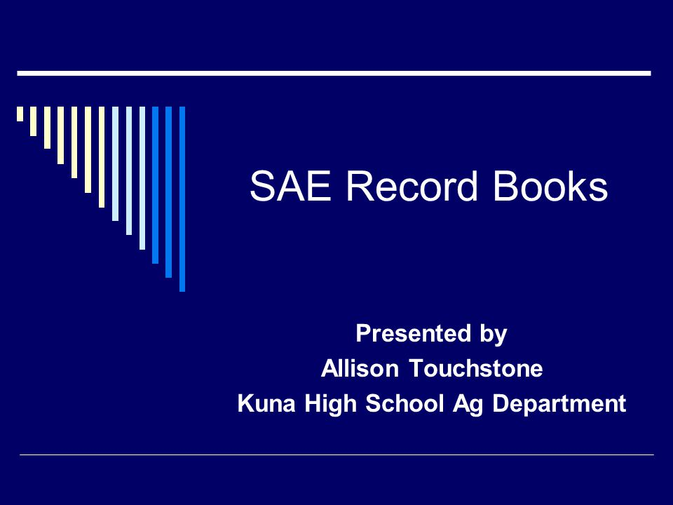 SAE Record Books Presented by Allison Touchstone Kuna High School Ag Department