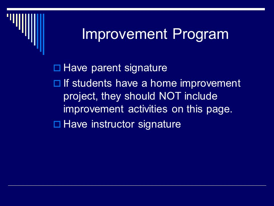 Improvement Program  Have parent signature  If students have a home improvement project, they should NOT include improvement activities on this page.