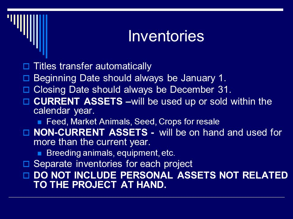 Inventories  Titles transfer automatically  Beginning Date should always be January 1.