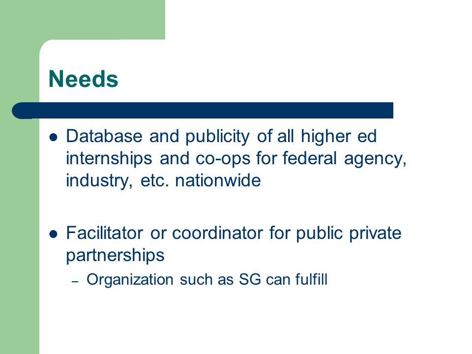 Needs Database and publicity of all higher ed internships and co-ops for federal agency, industry, etc.