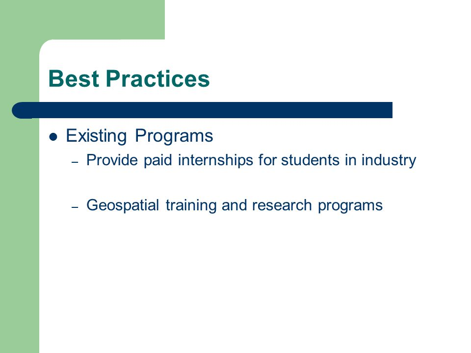 Best Practices Existing Programs – Provide paid internships for students in industry – Geospatial training and research programs
