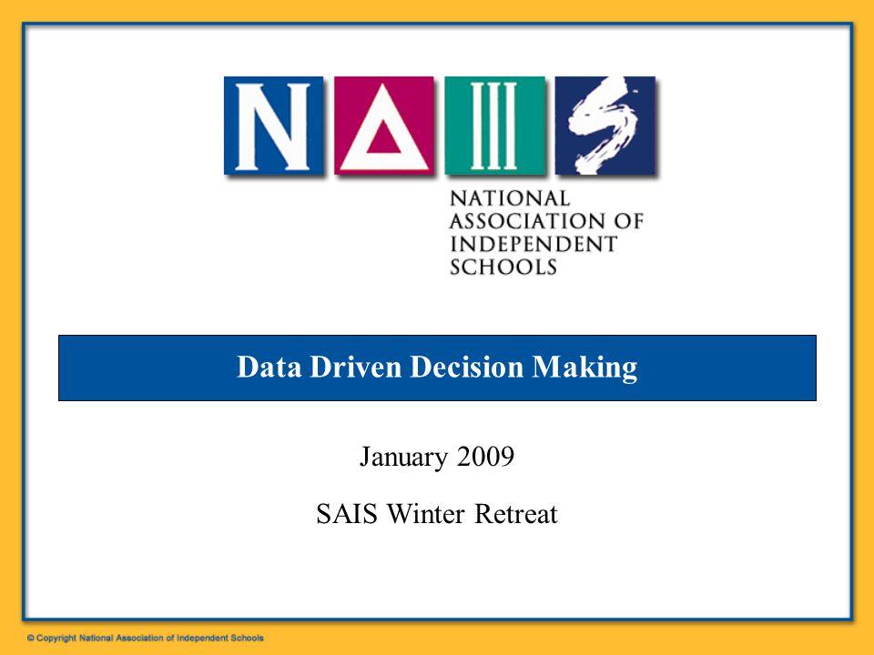 Data Driven Decision Making January 2009 SAIS Winter Retreat