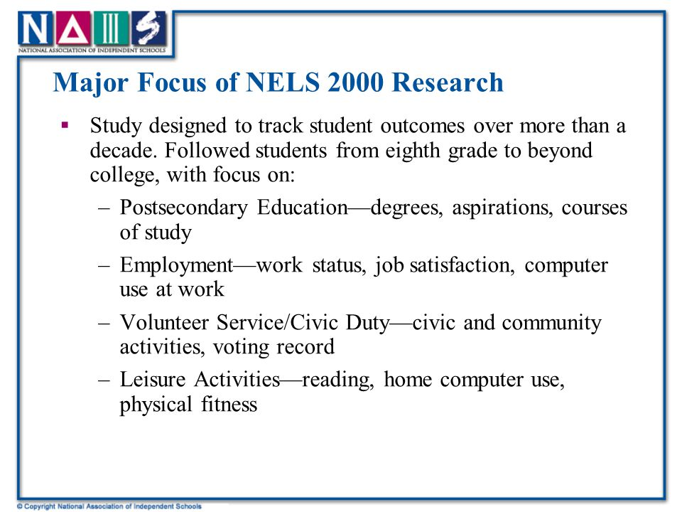 Major Focus of NELS 2000 Research  Study designed to track student outcomes over more than a decade.