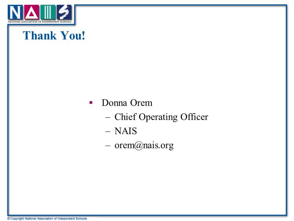 Thank You!  Donna Orem –Chief Operating Officer –NAIS –orem@nais.org
