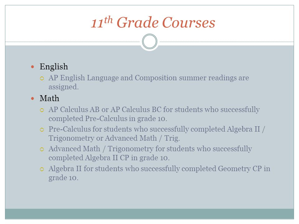 11 th Grade Courses English  AP English Language and Composition summer readings are assigned. Math  AP Calculus AB or AP Calculus BC for students w