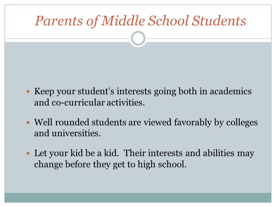 Parents of Middle School Students Keep your student's interests going both in academics and co-curricular activities. Well rounded students are viewed
