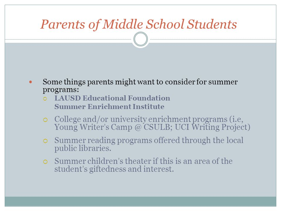 Parents of Middle School Students Some things parents might want to consider for summer programs:  LAUSD Educational Foundation Summer Enrichment Ins