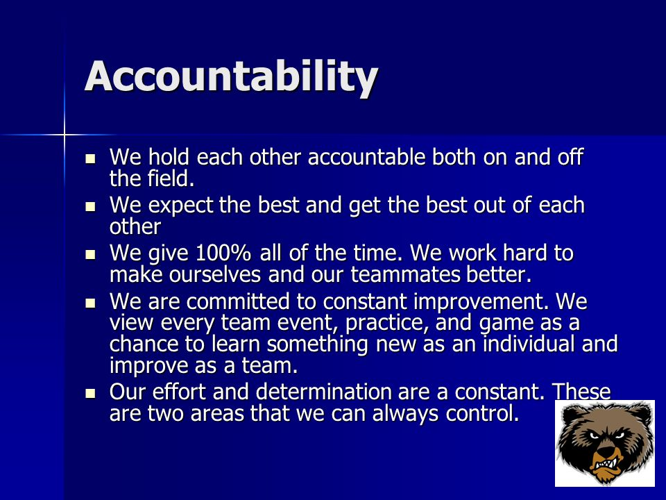 Accountability We hold each other accountable both on and off the field.