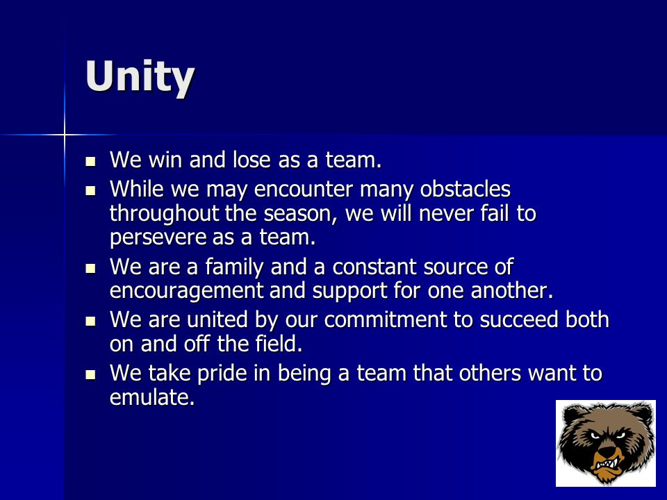 Unity We win and lose as a team. We win and lose as a team.