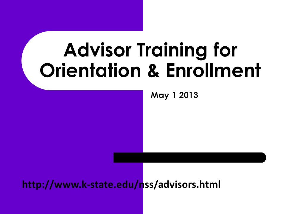 Advisor Training for Orientation & Enrollment http://www.k-state.edu/nss/advisors.html May 1 2013