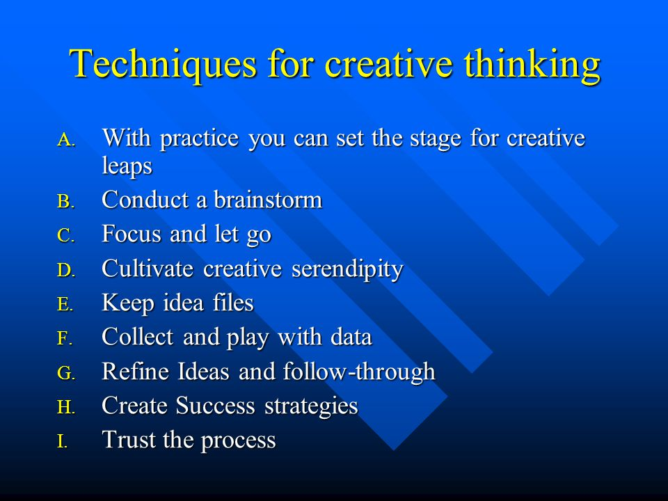 Techniques for creative thinking A. With practice you can set the stage for creative leaps B.