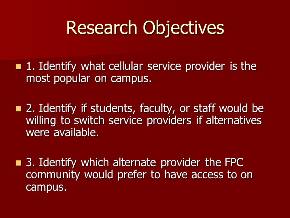 Conclusions Research Objective 1 - Identify what cellular service provider is the most popular on campus Research Objective 1 - Identify what cellular service provider is the most popular on campus Verizon was the most popular with 40.4 % Verizon was the most popular with 40.4 % –Of the 48 students that used Verizon only 8 were Freshman 24.8 of the sample uses Sprint/Nextel 24.8 of the sample uses Sprint/Nextel –Of the 29 students that used Sprint/Nextel 12 were Freshman 18.4% of the sample uses Cingular 18.4% of the sample uses Cingular