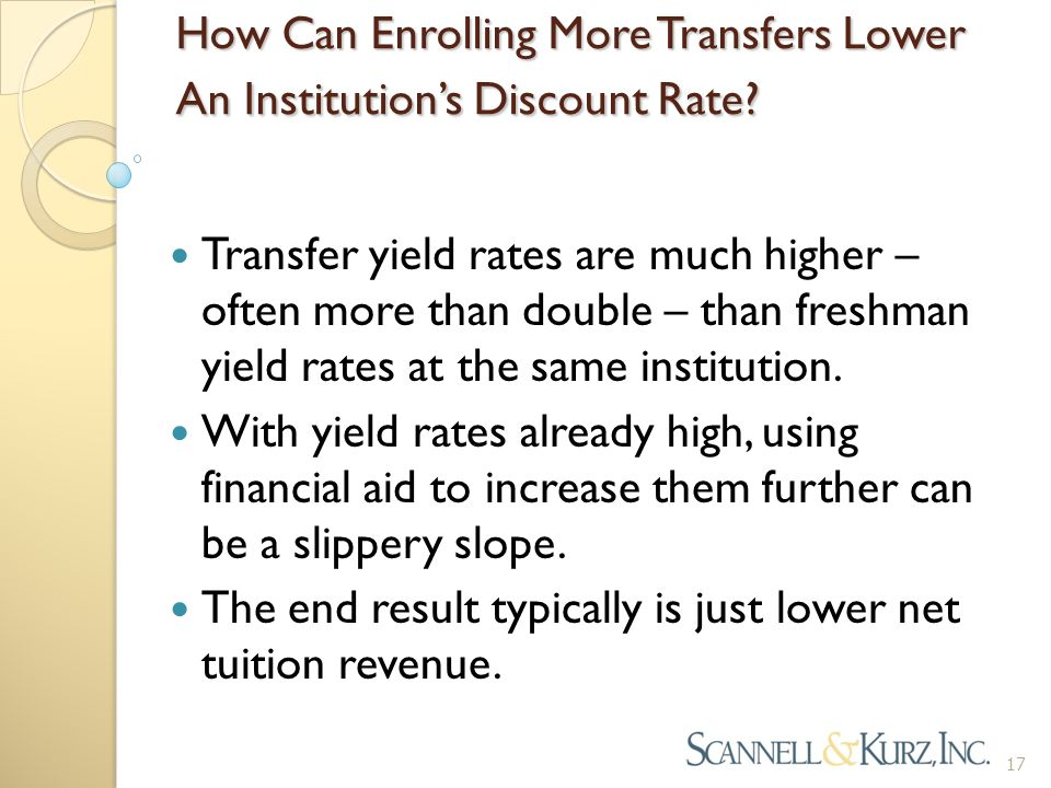 How Can Enrolling More Transfers Lower An Institution's Discount Rate? Transfer yield rates are much higher – often more than double – than freshman y
