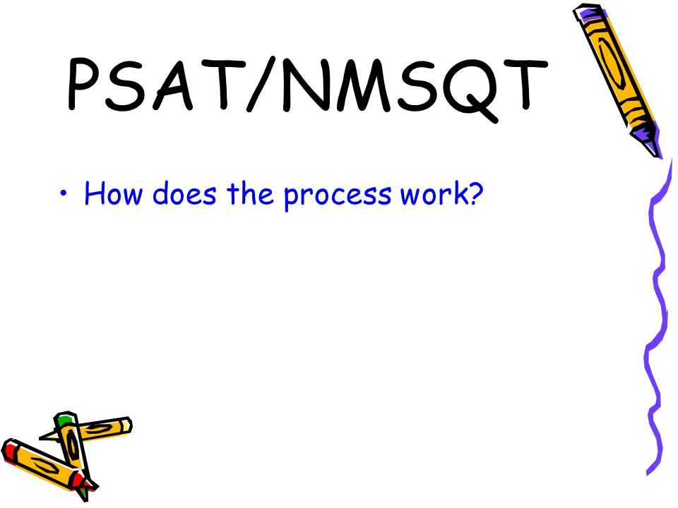 PSAT/NMSQT How does the process work