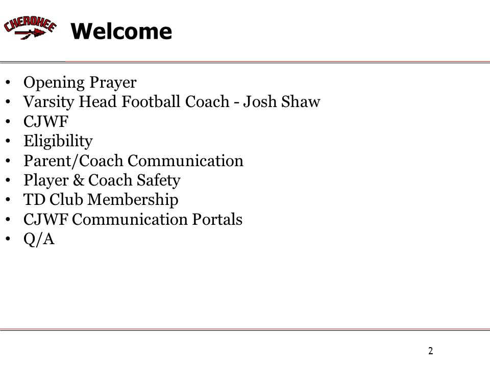 Welcome 2 Opening Prayer Varsity Head Football Coach - Josh Shaw CJWF Eligibility Parent/Coach Communication Player & Coach Safety TD Club Membership CJWF Communication Portals Q/A