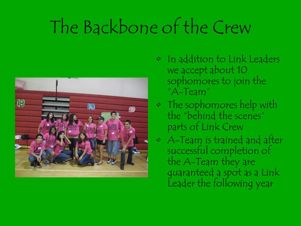 """The Backbone of the Crew In addition to Link Leaders we accept about 10 sophomores to join the """"A-Team"""" The sophomores help with the """"behind the scene"""