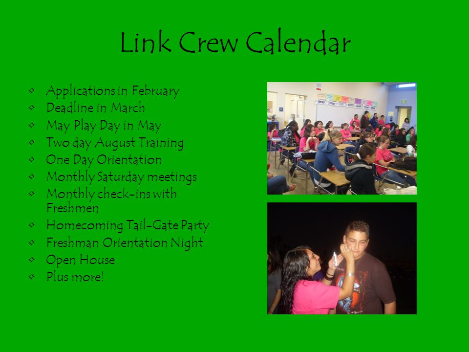 Link Crew Calendar Applications in February Deadline in March May Play Day in May Two day August Training One Day Orientation Monthly Saturday meeting