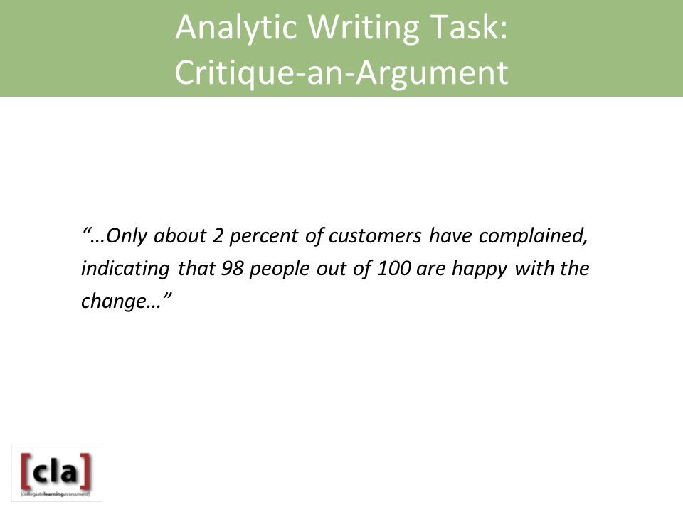 Analytic Writing Task: Critique-an-Argument …Only about 2 percent of customers have complained, indicating that 98 people out of 100 are happy with the change…