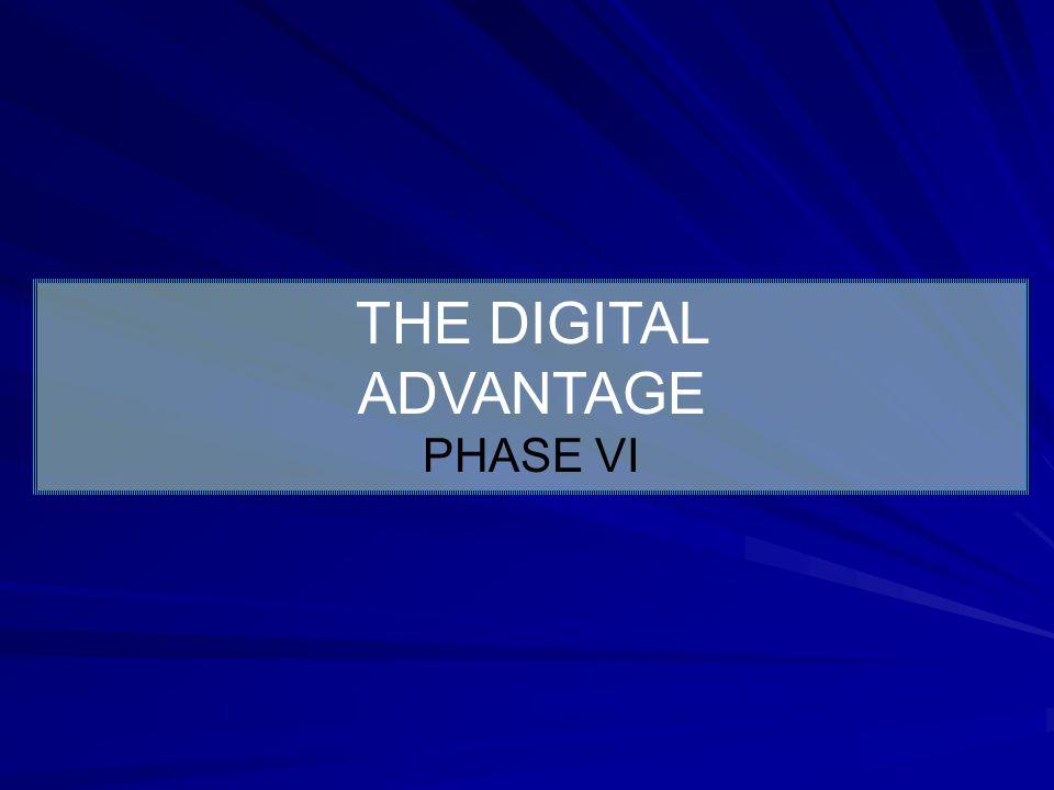 THE DIGITAL ADVANTAGE PHASE VI