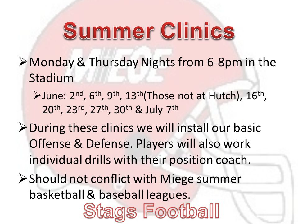  Monday & Thursday Nights from 6-8pm in the Stadium  June: 2 nd, 6 th, 9 th, 13 th (Those not at Hutch), 16 th, 20 th, 23 rd, 27 th, 30 th & July 7 th  During these clinics we will install our basic Offense & Defense.