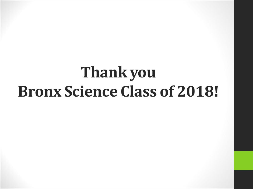 Thank you Bronx Science Class of 2018!