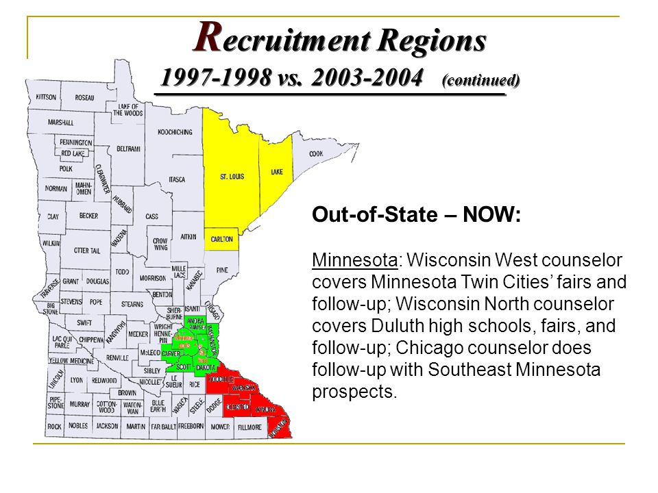 Out-of-State – NOW: Minnesota: Wisconsin West counselor covers Minnesota Twin Cities' fairs and follow-up; Wisconsin North counselor covers Duluth high schools, fairs, and follow-up; Chicago counselor does follow-up with Southeast Minnesota prospects.