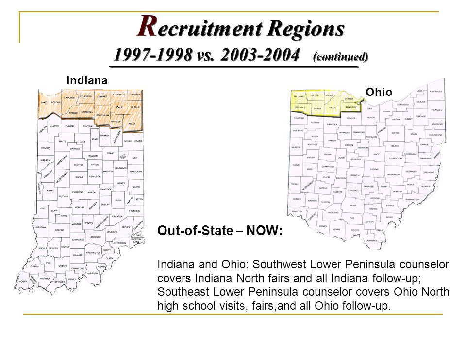 Indiana Ohio Out-of-State – NOW: Indiana and Ohio: Southwest Lower Peninsula counselor covers Indiana North fairs and all Indiana follow-up; Southeast Lower Peninsula counselor covers Ohio North high school visits, fairs,and all Ohio follow-up.