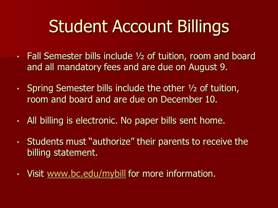 Student Account Billings Fall Semester bills include ½ of tuition, room and board and all mandatory fees and are due on August 9.