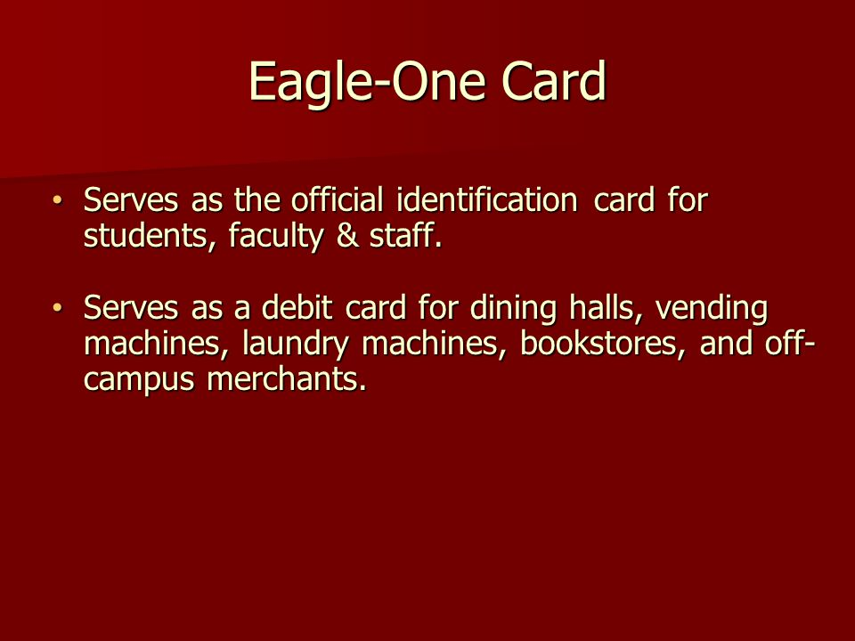 Serves as the official identification card for students, faculty & staff.