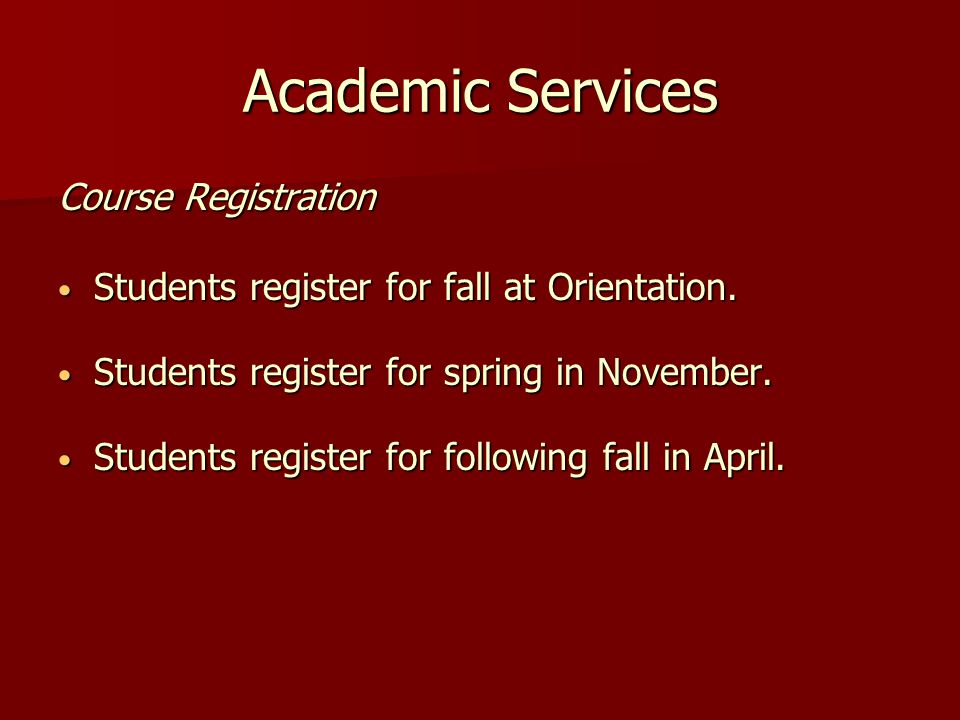 Academic Services Course Registration Students register for fall at Orientation.